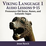 Viking Language 1: Learn Old Norse, Runes, and Icelandic Sagas Audio Lessons 9-15